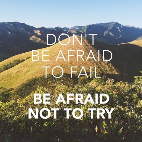 Don't be afraid to fail - be afraid not to try